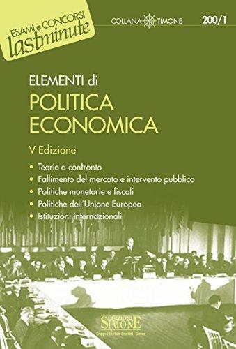 Elementi di Politica Economica: Teorie a confronto - Fallimento del mercato e intervento pubblico - Politiche monetarie e fiscali - Politiche dell Unione ... - Istituzioni internazionali (Il timone)