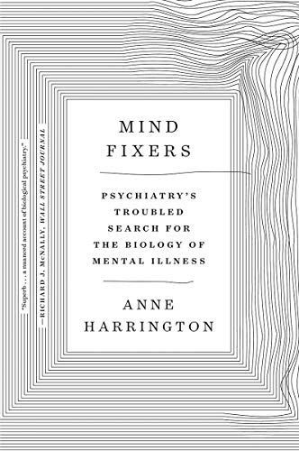 Mind Fixers – Psychiatry`s Troubled Search for the Biology of Mental Illness