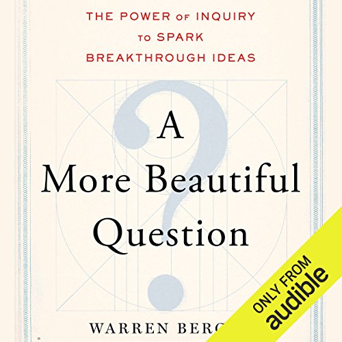 A More Beautiful Question     The Power of Inquiry to Spark Breakthrough Ideas              By:                                                                                                                                 Warren Berger                               Narrated by:                                                                                                                                 Michael Quinlan                      Length: 7 hrs and 54 mins     2,173 ratings     Overall 4.4