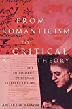 From Romanticism to Critical Theory: The Philosophy of German Literary Theory - Andrew Bowie