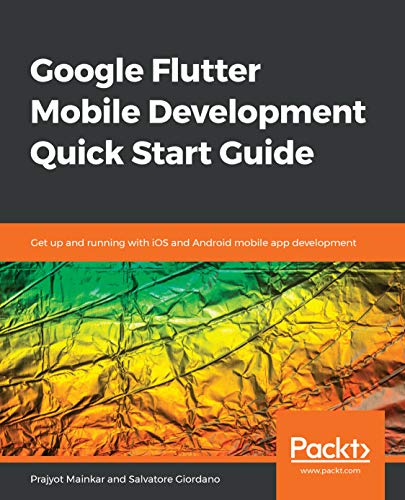 Google Flutter Mobile Development Quick Start Guide: Get up and running with iOS and Android mobile app development (English Edition)