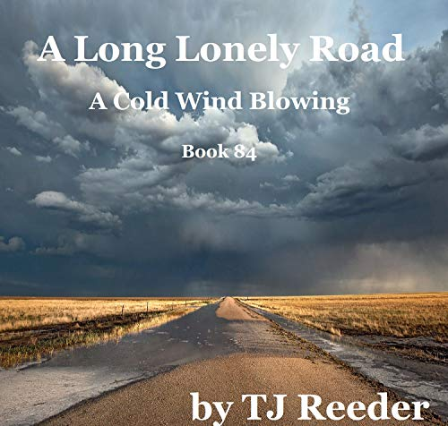 A Long Lonely Road, A Cold Wind Blowing, book 84 by [TJ  Reeder]