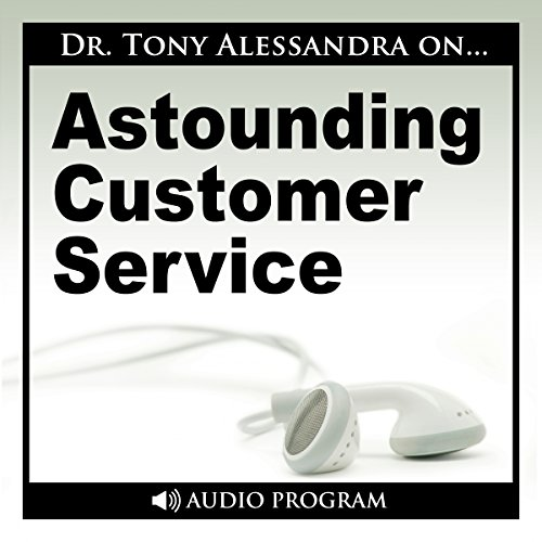 Astounding Customer Service                   By:                                                                                                                                 Dr. Tony Alessandra                               Narrated by:                                                                                                                                 Dr. Tony Alessandra                      Length: 1 hr and 27 mins     2 ratings     Overall 3.0