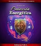 TÉCNICAS DE PROTECCION ENERGÉTICA.: Aprende a Protegerte a nivel mental, emocional y espiritual de cualquier agresión energética.