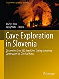 Cave Exploration in Slovenia: Discovering Over 350 New Caves During Motorway Construction on Classical Karst (Cave and Karst Systems of the World) (English Edition)