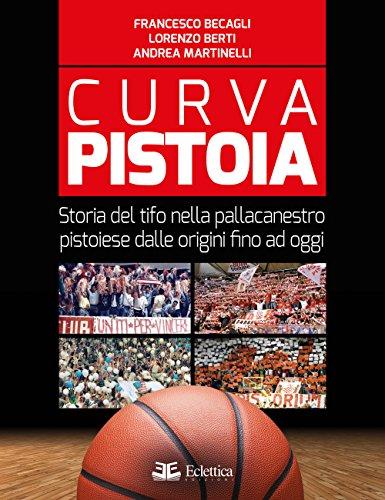 Curva Pistoia. Storia del tifo nella pallacanestro pistoiese dalle origini fino ad oggi (Sovraculture)