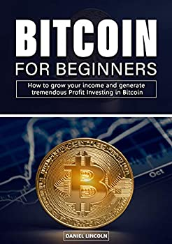 Bitcoin for Beginners   How To Grow Your Income And Generate Tremendous Profit Investing In Bitcoin