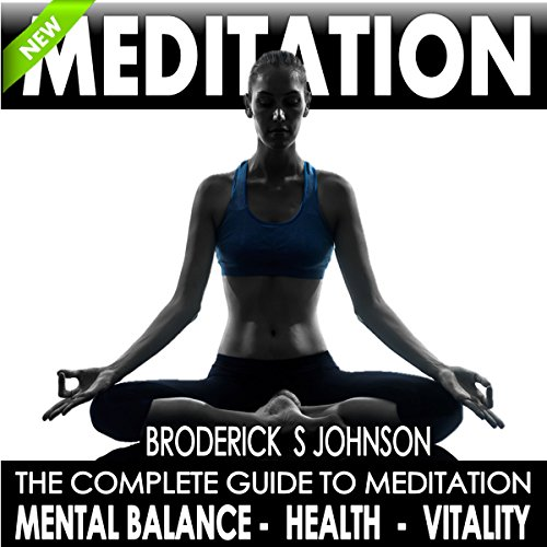 Meditation: The Complete Guide to Meditation for Mental Balance, Health, and Vitality audiobook cover art