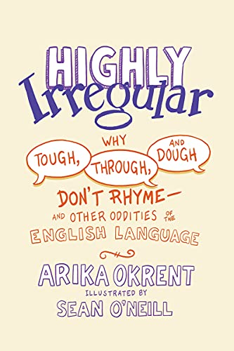 Highly Irregular: Why Tough, Through, and Dough Don't RhymeAnd Other Oddities of the English Language (English Edition)