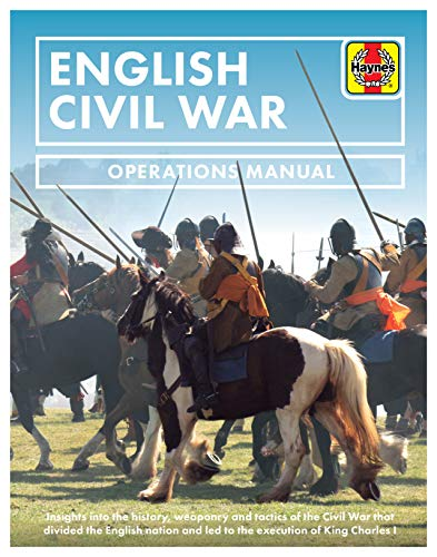 English Civil War Operations Manual: Insights into the history, weaponry and tactics of the Civil War that divided the English nation and led to the execution of King Charles I