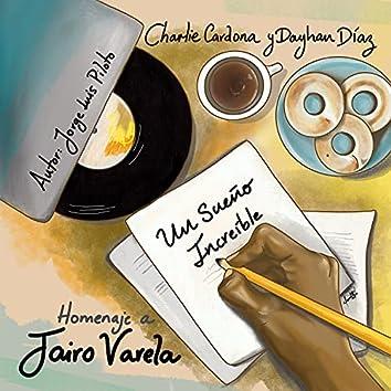Un Sueño Increíble (Homenaje a Jairo Varela)