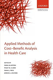 Applied Methods of Cost-benefit Analysis in Health Care (Handbooks in Health Economic Evaluation) by Emma McIntosh Philip ...