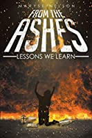 From the Ashes: Lessons We Learn