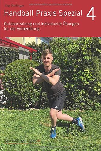 Handball Praxis Spezial 4 - Outdoortraining und individuelle Übungen für die Vorbereitung