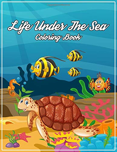 Life Under The Sea Coloring Book: A Coloring Book for Kids Featuring Ocean Coloring Scenes, Cute Tropical Fish, fanciful sea life coloring, Beautiful ... dolphins, jellyfish, turtles and more