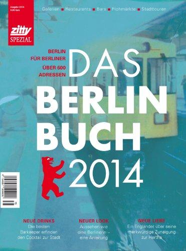 Das BerlinBuch 2014: Berlin für Berliner. Galerien, Restaurants, Bars, Flohmärkte, Stadttouren