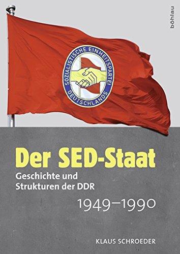 Der SED-Staat: Geschichte und Strukturen der DDR 1949-1990