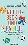 Nettelbeck und Familie: Vom Abenteuer, heute Vater zu sein