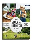 Vom Glück, mit Hühnern zu leben: Hühnerfreunde und ihre Geschichten - Manuela von Perfall