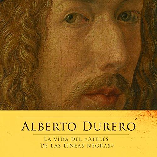 Alberto Durero: La vida del Apeles de las líneas negras [Albrecht Dürer: Master of the Black Line] audiobook cover art