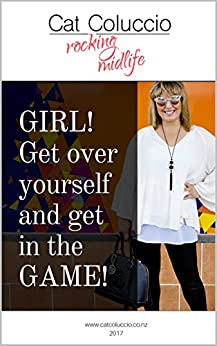 Girl! Get over yourself and Get in the Game by [Cat Coluccio]