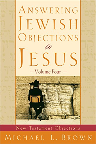 Answering Jewish Objections to Jesus : Volume 4: New Testament Objections (English Edition)