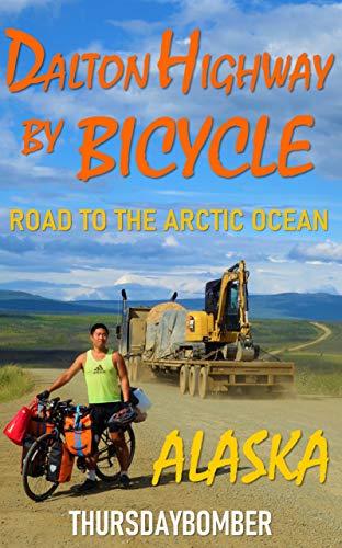 Dalton Highway by Bicycle: Road to the Arctic Ocean (Japanese Edition) ダルトンハイウェイを自転車で走る 北極海への道 (THURSDAYBOMBER)