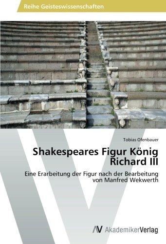 Shakespeares Figur König Richard III: Eine Erarbeitung der Figur nach der Bearbeitung von Manfred Wekwerth