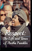 Respect: The Life and Times of Aretha Franklin