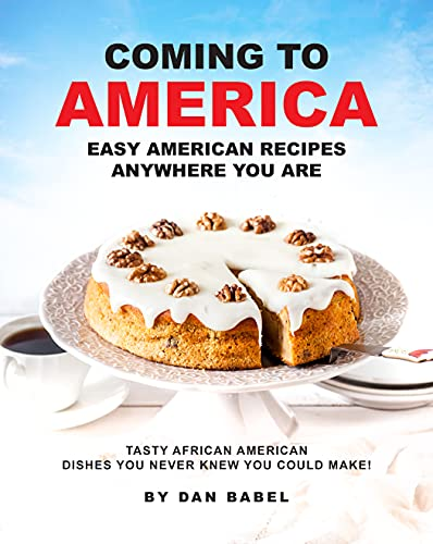 Coming to America: Easy American Recipes Anywhere You Are: Tasty African...
