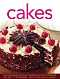 Cakes: The Complete Guide to Decorating, Icing and Frosting, With Over 170 Beautiful Cakes, Shown in...
