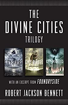 The Divine Cities Trilogy: City of Stairs, City of Blades, and City of Miracles, with an excerpt from Foundryside by [ROBERT JACKSON BENNETT]