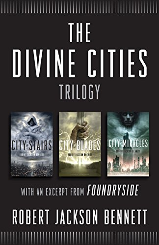 The Divine Cities Trilogy: City of Stairs, City of Blades, and City of Miracles, with an excerpt from Foundryside