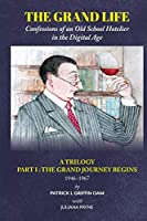 The Grand Life: Confessions of an Old School Hotelier in the Digital Age: A Trilogy- Part 1: THE GRAND JOURNEY BEGINS (The Grand Life Trilogy)