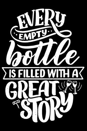 Every Empty Bottle Is Filled With A Great Sorty Wine Wein: DIN A5 Liniert 120 Seiten / 60 Blätter Notizbuch Notizheft Notiz-Block Weinliebhaber Geschenk Weintrinker Geschenkidee