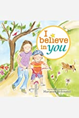 I Believe in You: A Motivational and Self-Esteem Book to Teach Confidence (Encouragement Gifts for Kids) (Marianne Richmond) Kindle Edition