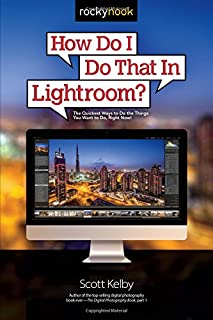 How Do I Do That In Lightroom?: The Quickest Ways to Do the Things You Want to Do, Right Now!