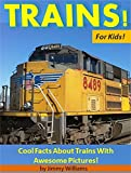 Trains! For Kids!: Cool Facts About Trains with Awesome Pictures!
