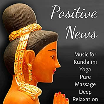 Positive News - Lucid Dreaming World Collective Unconscious Mind Music for Kundalini Yoga Pure Massage Deep Relaxation with Nature Instrumental New Age Sounds