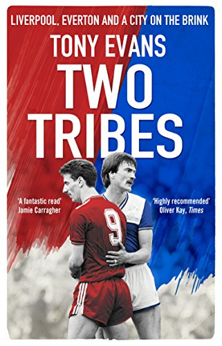Amazon Com Two Tribes Liverpool Everton And A City On The Brink Ebook Evans Tony Kindle Store
