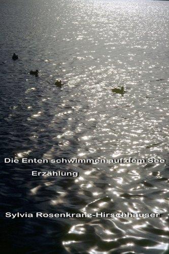 Die Enten schwimmen auf dem See: Erzählung