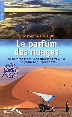 Le parfum des nuages: Un homme libre, une machine volante, une planète surprenante