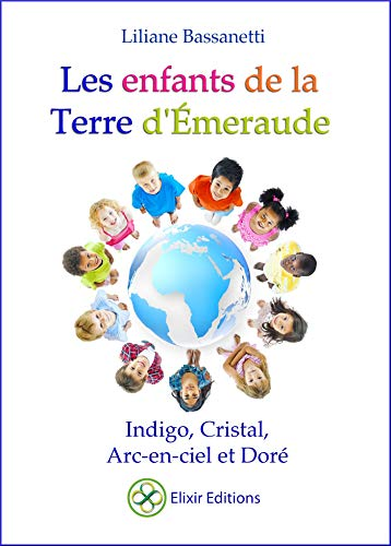 Les enfants de la Terre d'Émeraude: Indigo, Cristal, Arc-en-ciel et Doré