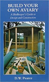 Build Your Own Aviary: A Birdkeeper's Guide to Design and Construction by David W. Pearce (1990-03-01)