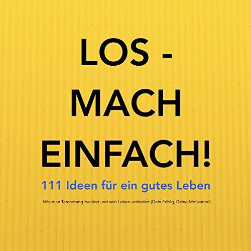 LOS - MACH EINFACH! 111 Ideen für ein gutes Leben audiobook cover art