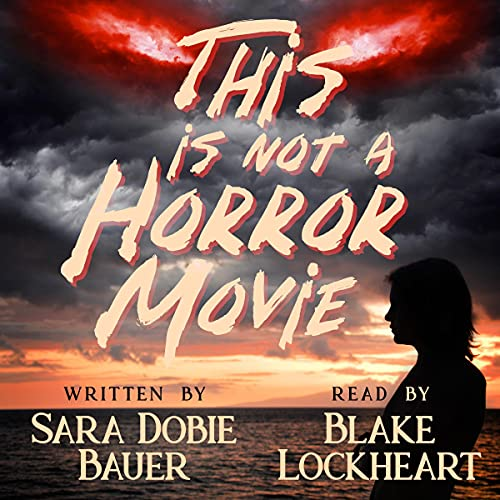 This Is Not a Horror Movie Audiobook By Sara Dobie Bauer cover art