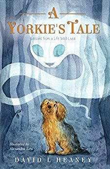 A Yorkie's Tale: Lessons from a Life Well-Lived by [David L Heaney, Alexandra Tatu]