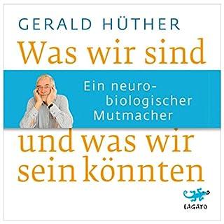 Was wir sind und was wir sein könnten     Ein neurobiologischer Mutmacher              Autor:                                                                                                                                 Gerald Hüther                               Sprecher:                                                                                                                                 Nick Benjamin                      Spieldauer: 5 Std. und 1 Min.     299 Bewertungen     Gesamt 4,6