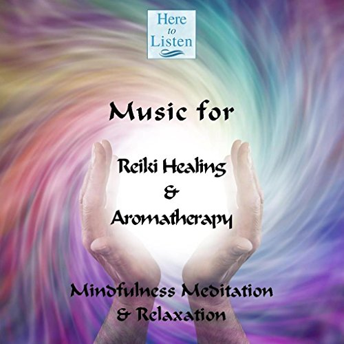 Music for Reiki Healing & Aromatherapy, Mindfulness Meditation & Relaxation. Brand New for January...