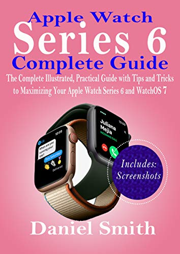 Apple Watch Series 6 Complete Guide : The Complete Illustrated, Practical Guide with Tips and Tricks to Maximizing Your Apple Watch Series 6 and WatchOS 7 (English Edition)